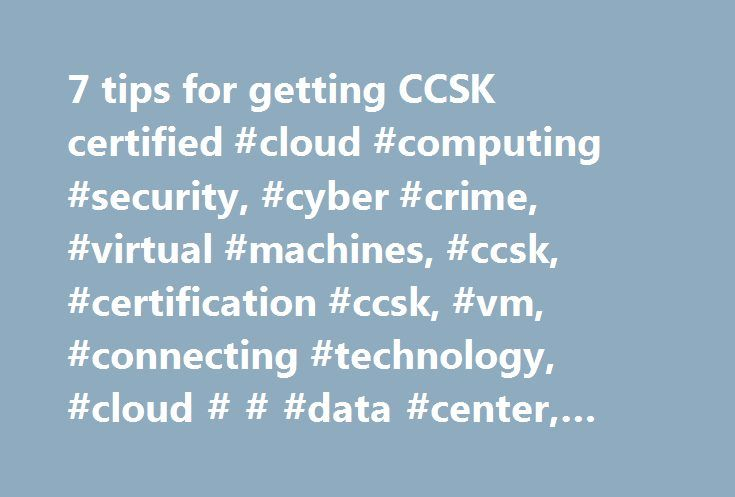 7 tips for getting CCSK certified #cloud #computing #security, #cyber #crime, #virtual #machines, #ccsk, #certification #ccsk, #vm, #connecting #technology, #cloud # # #data #center, #security http://boston.remmont.com/7-tips-for-getting-ccsk-certified-cloud-computing-security-cyber-crime-virtual-machines-ccsk-certification-ccsk-vm-connecting-technology-cloud-data-center-security/  # 7 tips for getting CCSK certified Cloud computing security is a topic of increasing interest to IT…