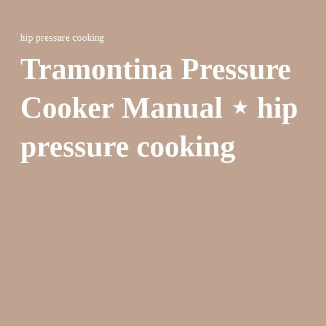 Tramontina Pressure Cooker Manual ⋆ hip pressure cooking