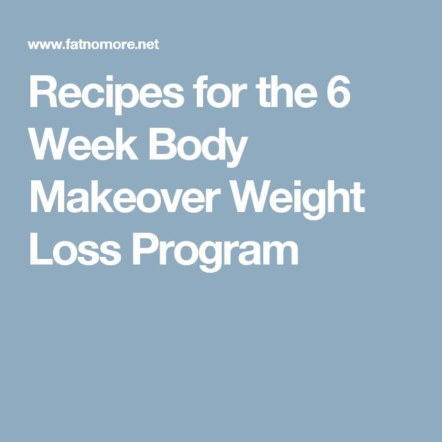 Recipes for the 6 Week Body Makeover Weight Loss Program