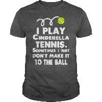 FUNNY TENNIS T SHIRTS - I play Cinderella tennis. Sometimes I just don't make it to the ball