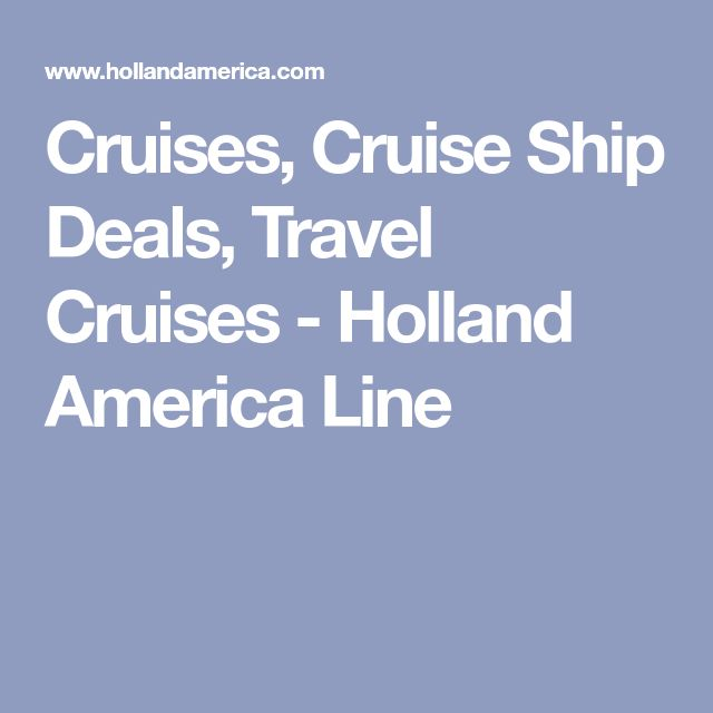 Cruises, Cruise Ship Deals, Travel Cruises - Holland America Line