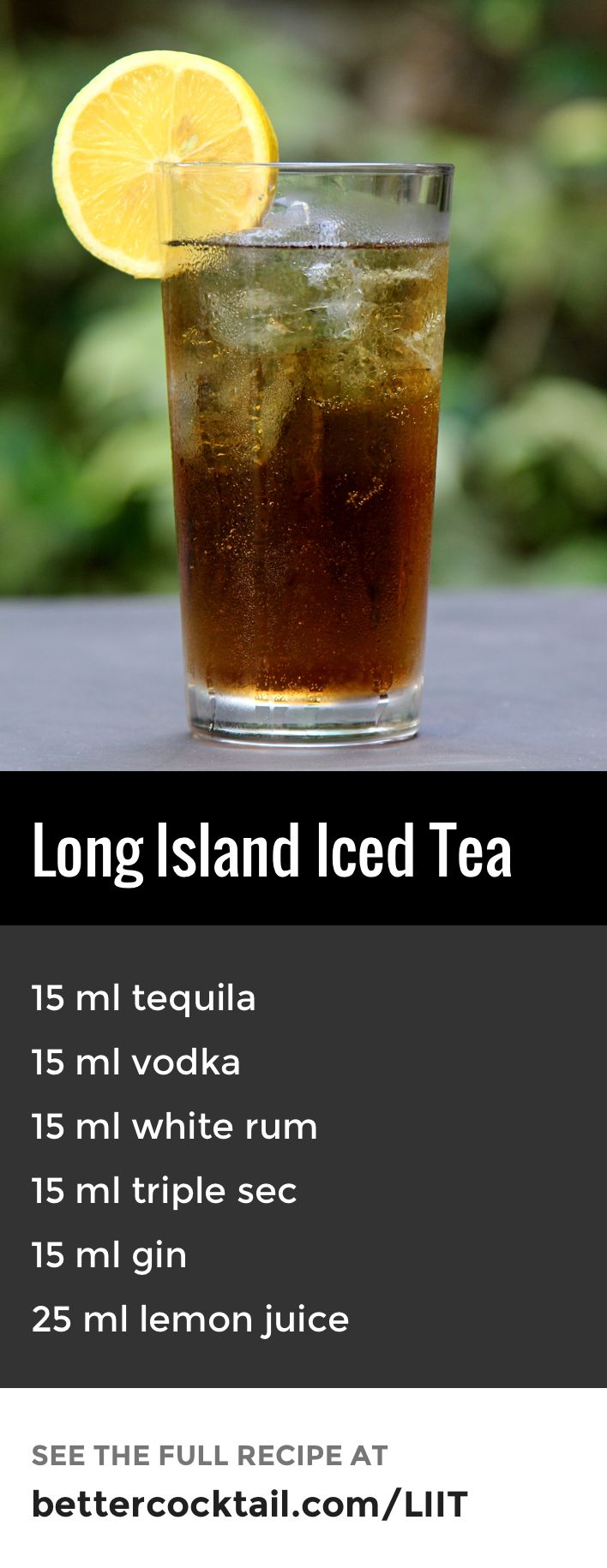 Long Island Iced Tea is a popular summer drink and consists of many different spirits and is strong compared to similarly sized highball drinks as the alcohol to mixer ratio is higher. It gets its similar in both colour and taste to iced tea.