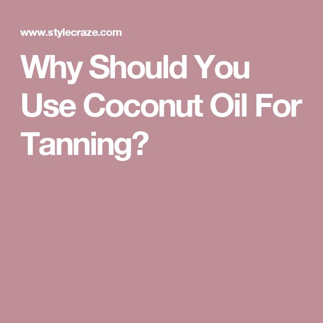 Why Should You Use Coconut Oil For Tanning?