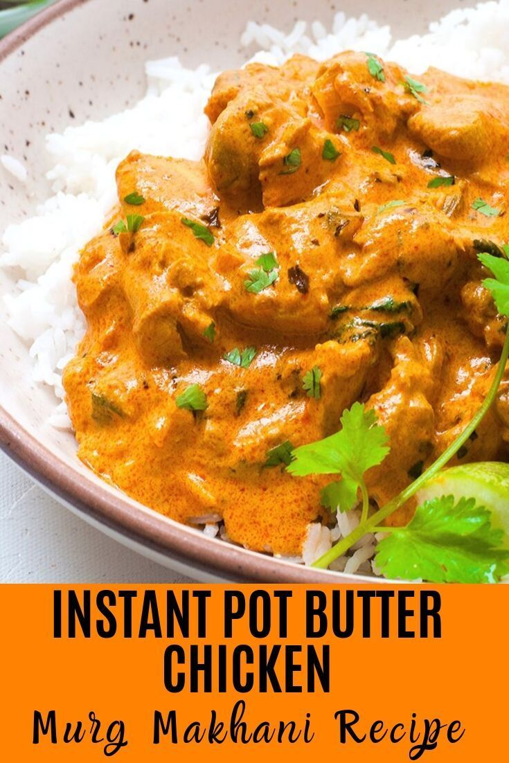 Instant Pot Butter Chicken Video Recipe Of Authentic Murg Makhani In 2020 Instant Pot Dinner Recipes Curry Chicken Recipes Butter Chicken