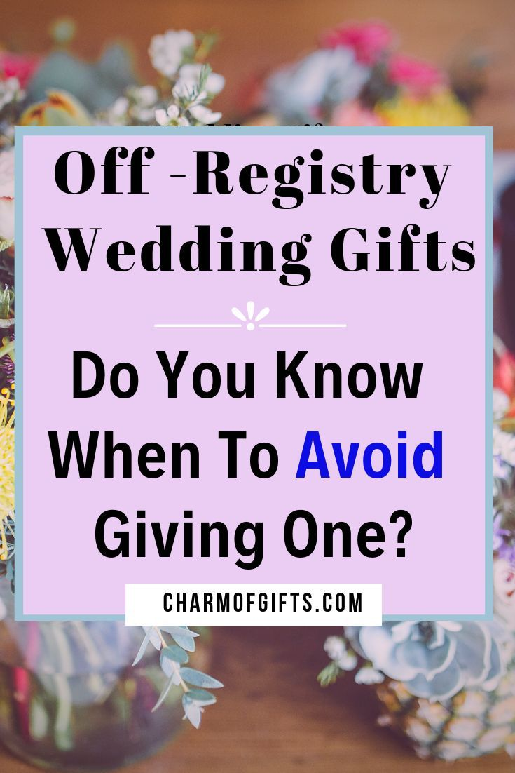 Is It Inappropriate To Give An Off Registry Wedding Gift Thoughtful Wedding Gifts Wedding Gifts For Couples Personalized Wedding Gifts