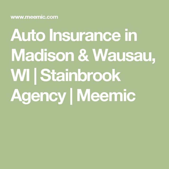 Auto Insurance In Madison Wausau Wi Stainbrook Agency
