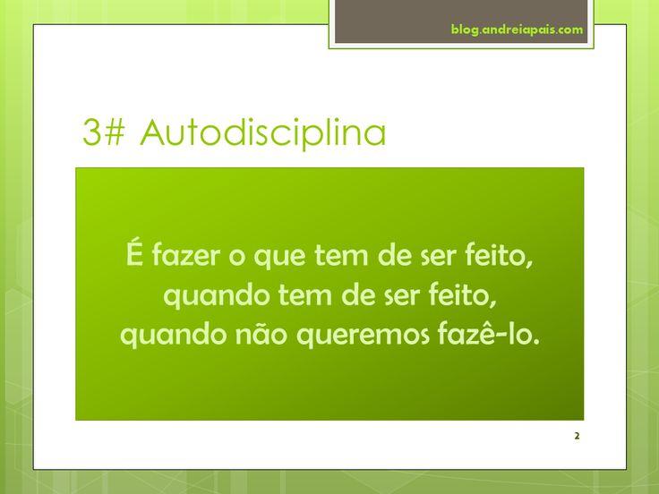 Vê a apresentação em http://www.slideshare.net/andreiaspais/3-autodisciplina