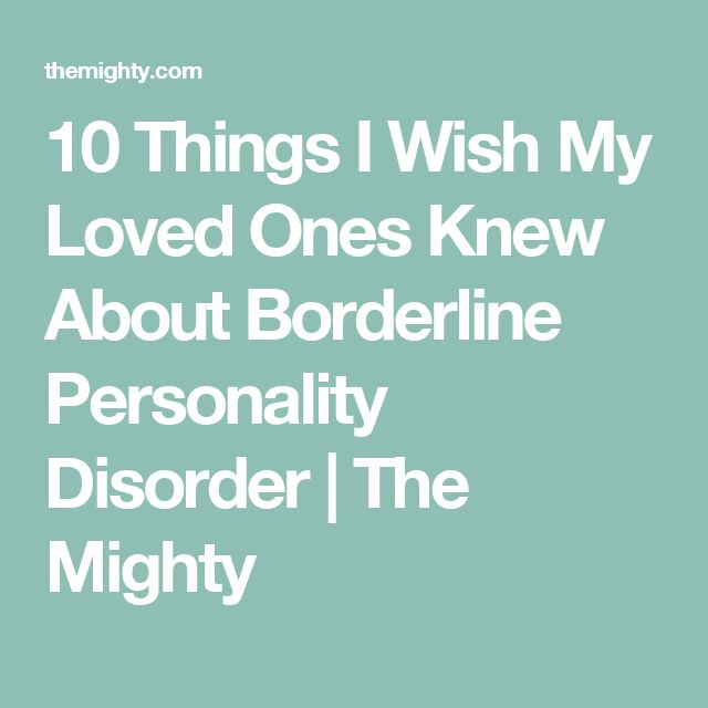 10 Things I Wish My Loved Ones Knew About Borderline Personality Disorder   The Mighty