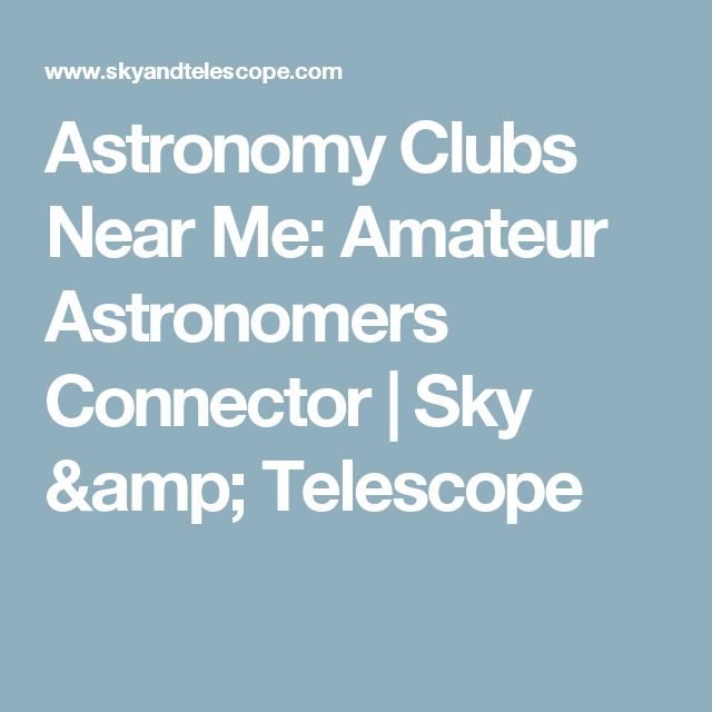 Astronomy Clubs Near Me: Amateur Astronomers Connector | Sky & Telescope