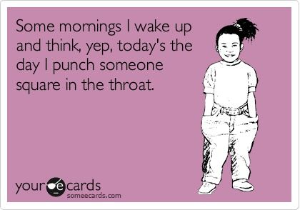 There are some days I actually threaten this...Yep, Laugh, Quotes, Funny, Humor, Things, Ecards, Mornings, Throat Punch