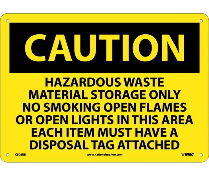 Caution, HAZARDOUS WASTE MATERIAL STORAGE ONLY NO SMOKING OPEN FLAMES OR OPEN LIGHTS IN THIS AREA EACH ITEM MUST HAVE A DISPOSAL TAG ATTACHED, 10X14, .040 Aluminum