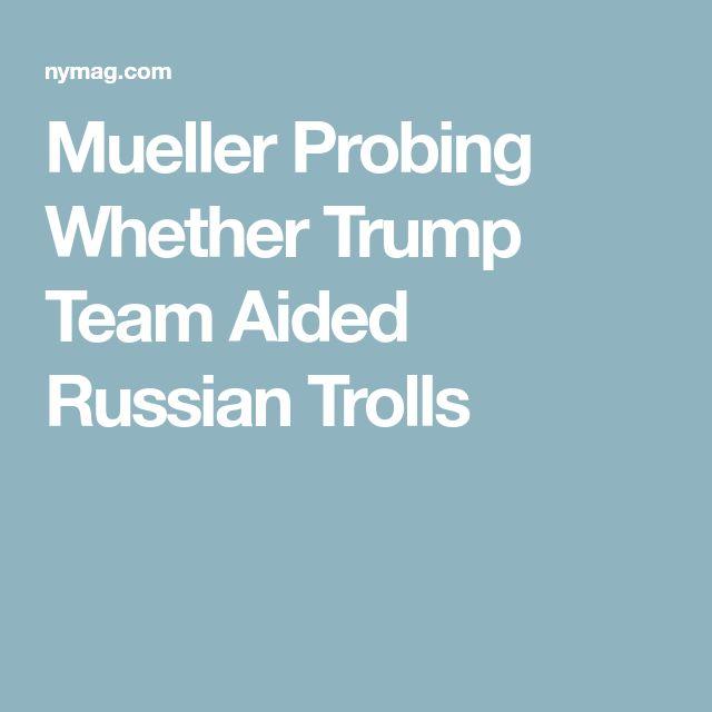 Mueller Probing Whether Trump Team Aided Russian Trolls
