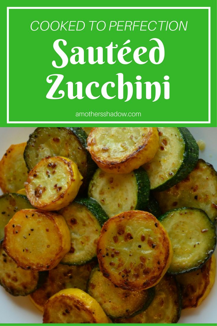 I can show you how to perfectly saute  zucchini with a crisp outside and a tender inside.  A great accompaniment to any meal or a side dish.