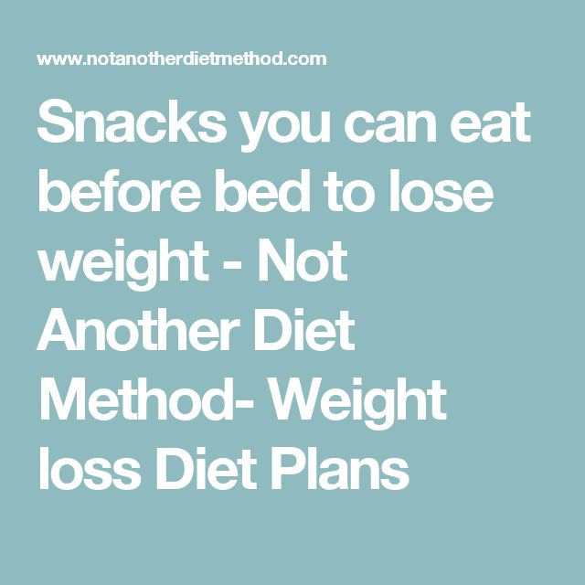 Snacks you can eat before bed to lose weight - Not Another Diet Method- Weight loss Diet Plans