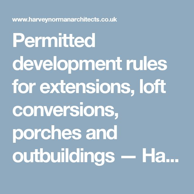 Permitted development rules for extensions, loft conversions, porches and outbuildings — Harvey Norman Architects