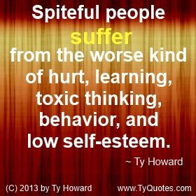 Self Esteem Quote by Ty Howard. Spiteful People Quote. Help Stop Bullying. Bullying Stops Here! ( SpeakersOnBullying.com )