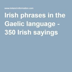 Irish phrases in the Gaelic language - 350 Irish sayings
