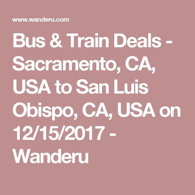Bus & Train Deals - Sacramento, CA, USA to San Luis Obispo, CA, USA on 12/15/2017 - Wanderu