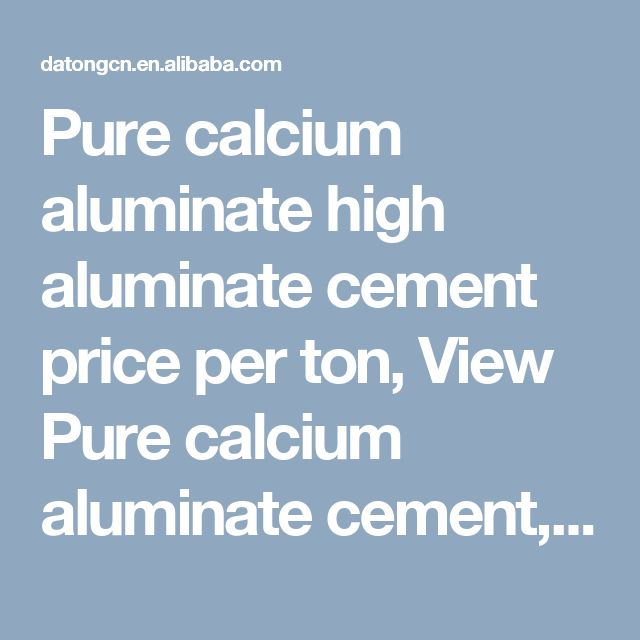 Pure calcium aluminate high aluminate cement price per ton, View Pure calcium aluminate cement,  Product Details from Kaifeng Datong Refractories Co., Ltd. on Alibaba.com