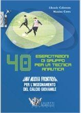 Calcio: 40 esercitazioni di gruppo per la tecnica analitica - L.Calzavara - M.Costa  http://www.calzetti-mariucci.it/shop/prodotti/40-esercitazioni-di-gruppo-per-la-tecnica-analitica