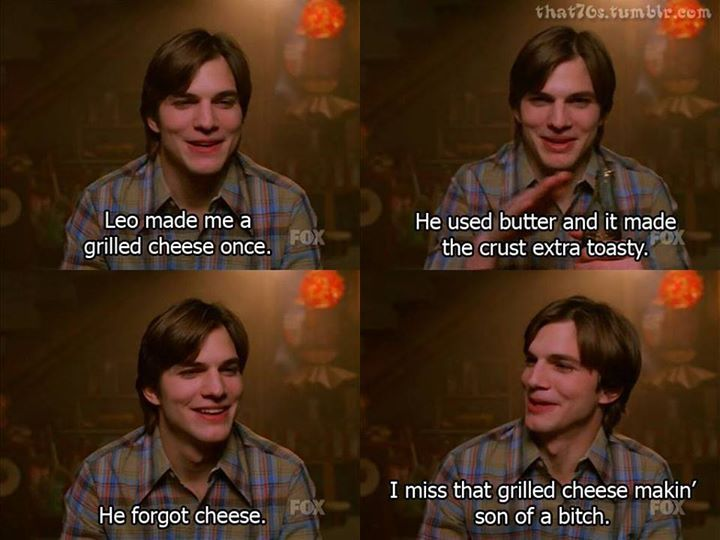 That 70s Show kelso #that70sshow #kelso #grilledcheese