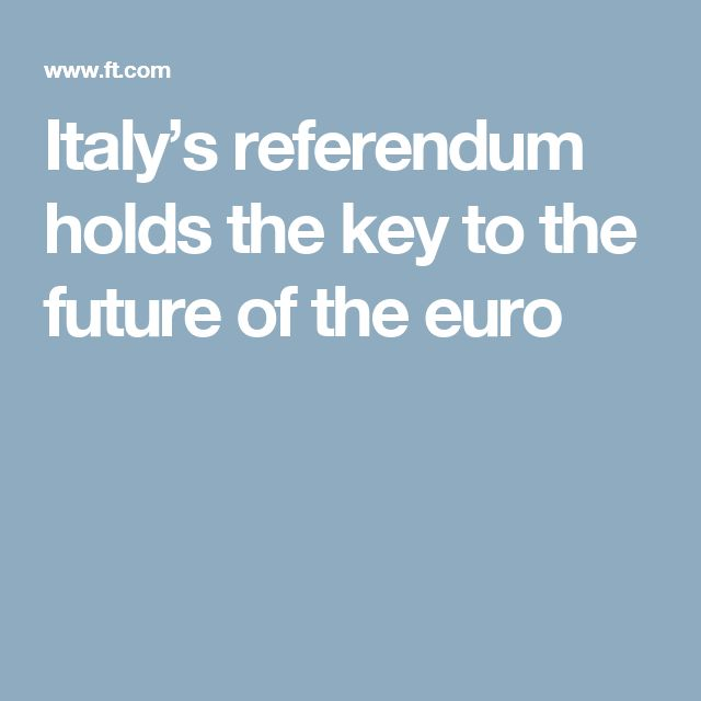 Italy's referendum holds the key to the future of the euro
