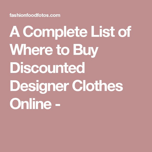 A Complete List of Where to Buy Discounted Designer Clothes Online -