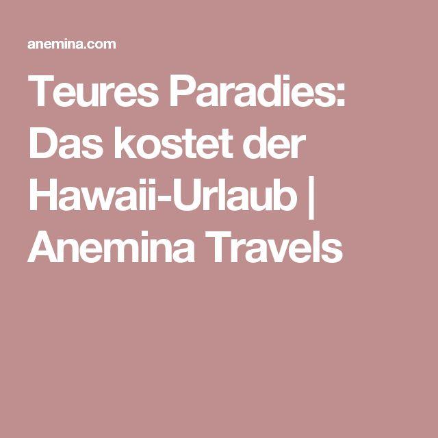Teures Paradies: Das kostet der Hawaii-Urlaub | Anemina Travels