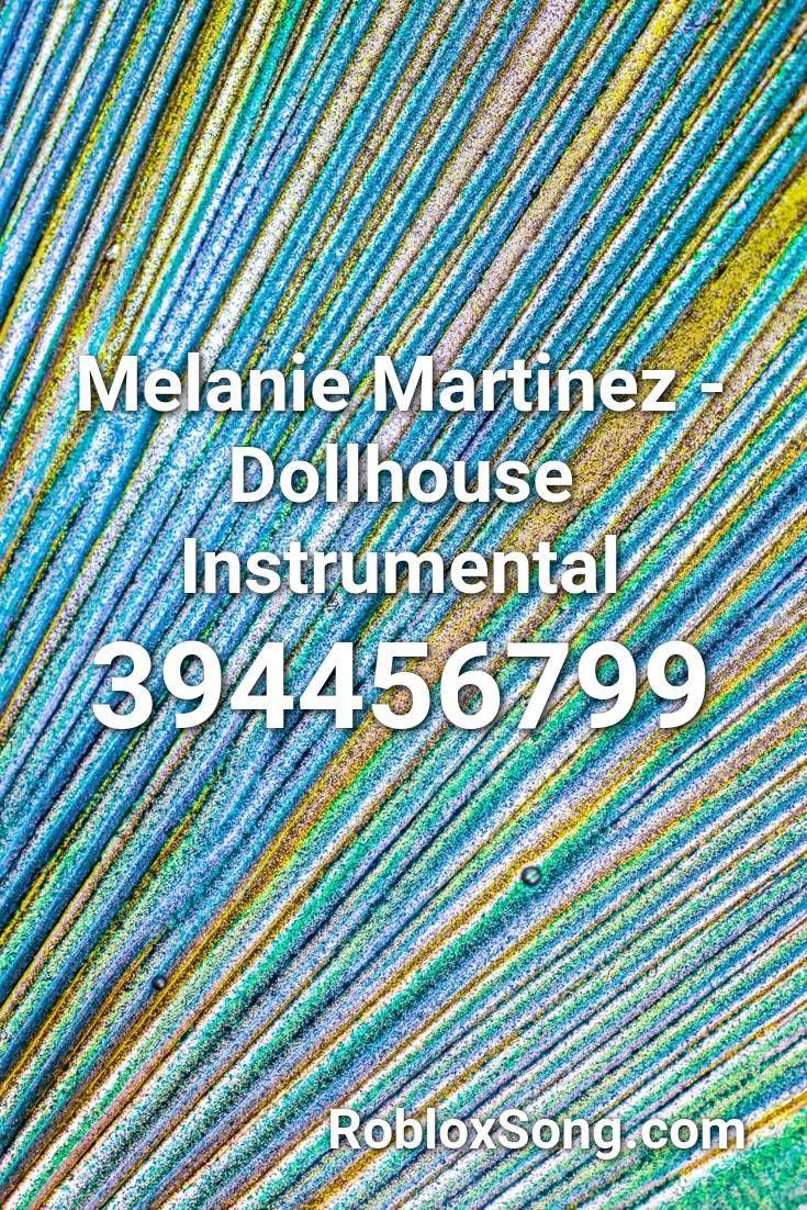 Melanie Martinez Dollhouse Instrumental Roblox Id Roblox Music