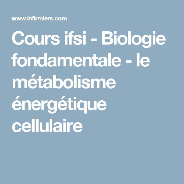 Cours ifsi - Biologie fondamentale - le métabolisme énergétique cellulaire