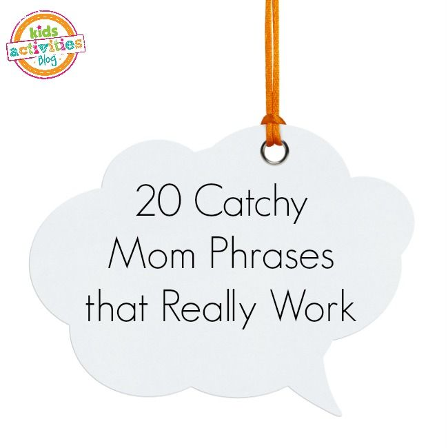 20 Catchy Mom phrases. I like these. I use some but really need to incorporate the others into my vocab.