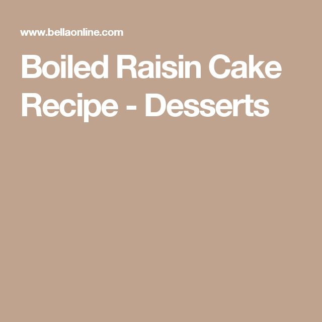 Boiled Raisin Cake Recipe - Desserts