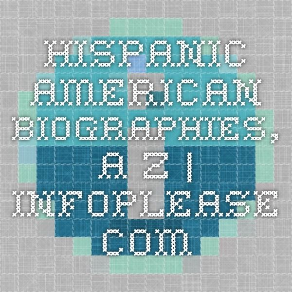 Hispanic American Biographies, A-Z | Infoplease.com