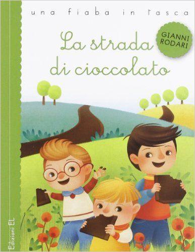 Amazon.it: La strada di cioccolato - Gianni Rodari, Gaia Bordicchia - Libri