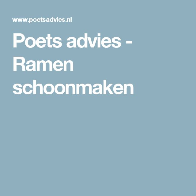 Poets advies - Ramen schoonmaken