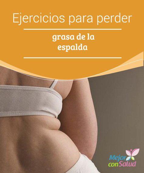 Ejercicios para perder grasa de la espalda  A la mayoría de personas les gustaría eliminar grasa en áreas específicas de su cuerpo y se sabe que para lograrlo hay ejercicios especiales encargados de reafirmar,