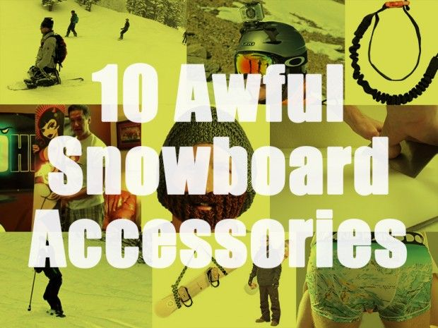 10 awful snowboard accessories