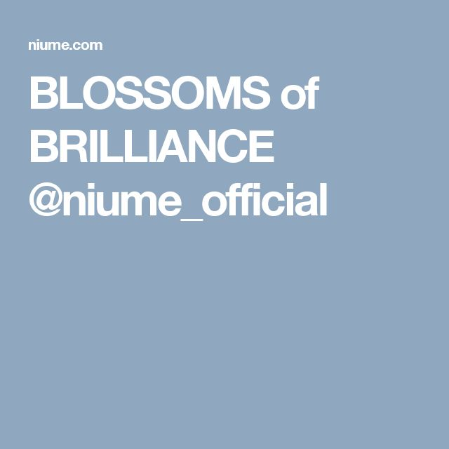 BLOSSOMS of BRILLIANCE @niume_official