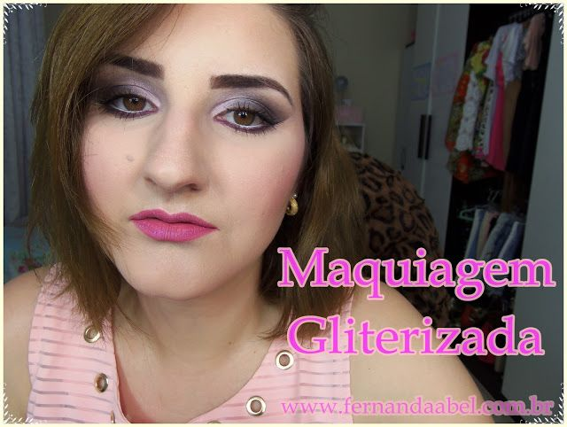 Coisas de Menina Mulher.: Maquiagem Gliterizada #blogueirasupergloss