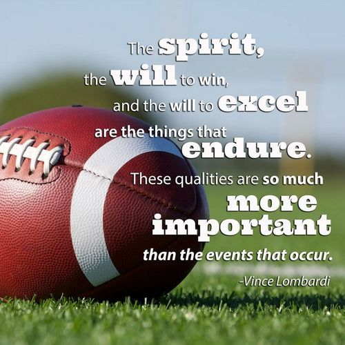 The Spirit The Will To Win And The Will To Excel Are The Things That Endure