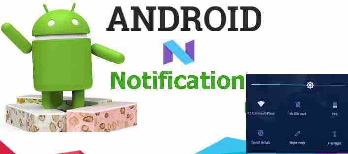 Android 7 Nougat Notification feature more impressive AndroidN