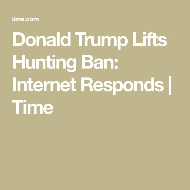 Donald Trump Lifts Hunting Ban: Internet Responds | Time