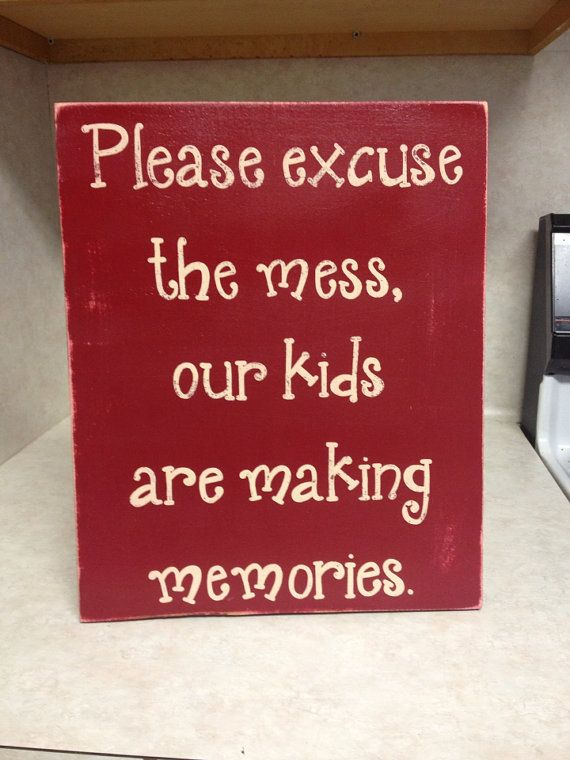 Please excuse the mess, our kids are making memories Sign - $30 - Wood Sign - Children Quotes