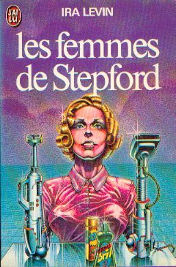 Publication: Les femmes de Stepford Authors: Ira Levin Year: 1976-02-20 Publisher: J'ai Lu Pub. Series: J'ai Lu - Science Fiction Pub. Series #: 649  Cover: Philippe Caza