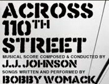 "O Bobby Womack στο αξεπέραστο ""Across the 110th street"" που έντυσετην ομώνυμη αστυνομική ταινία με τον Antony Quinn των αρχών τηςδεκαετίας του 1970."