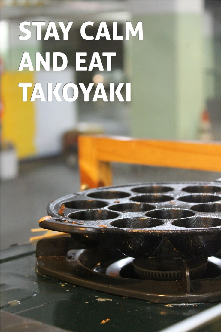 Stay Calm and Eat Takoyaki
