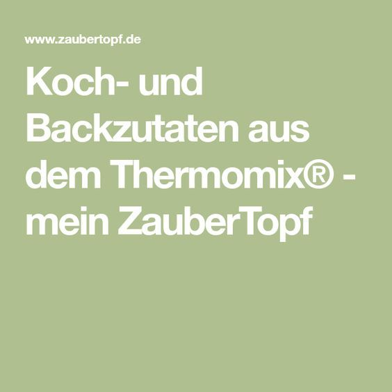 Koch- und Backzutaten aus dem Thermomix® - mein ZauberTopf