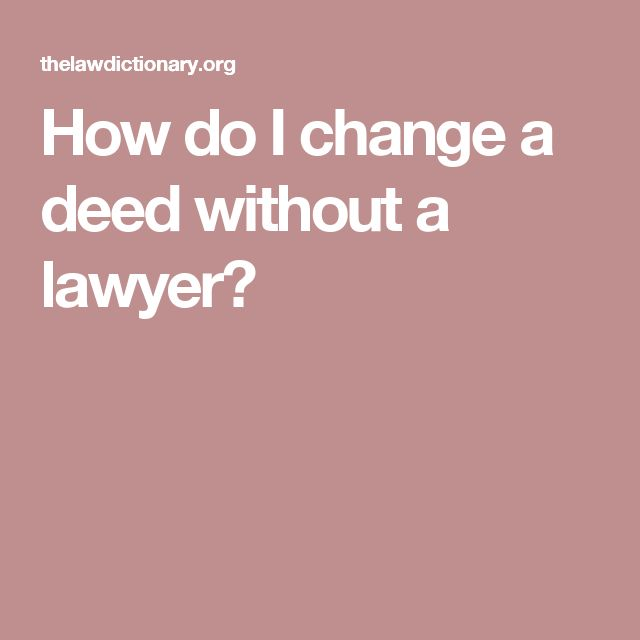 How do I change a deed without a lawyer?