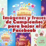 Imágenes y frases de Cumpleaños para bajar al Facebook