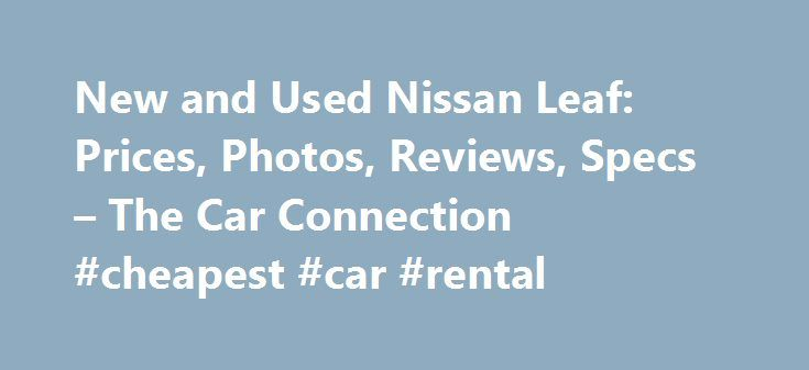 New and Used Nissan Leaf: Prices, Photos, Reviews, Specs – The Car Connection #cheapest #car #rental http://car-auto.remmont.com/new-and-used-nissan-leaf-prices-photos-reviews-specs-the-car-connection-cheapest-car-rental/  #leaf car # Nissan Leaf What will I get by subscribing to email […]